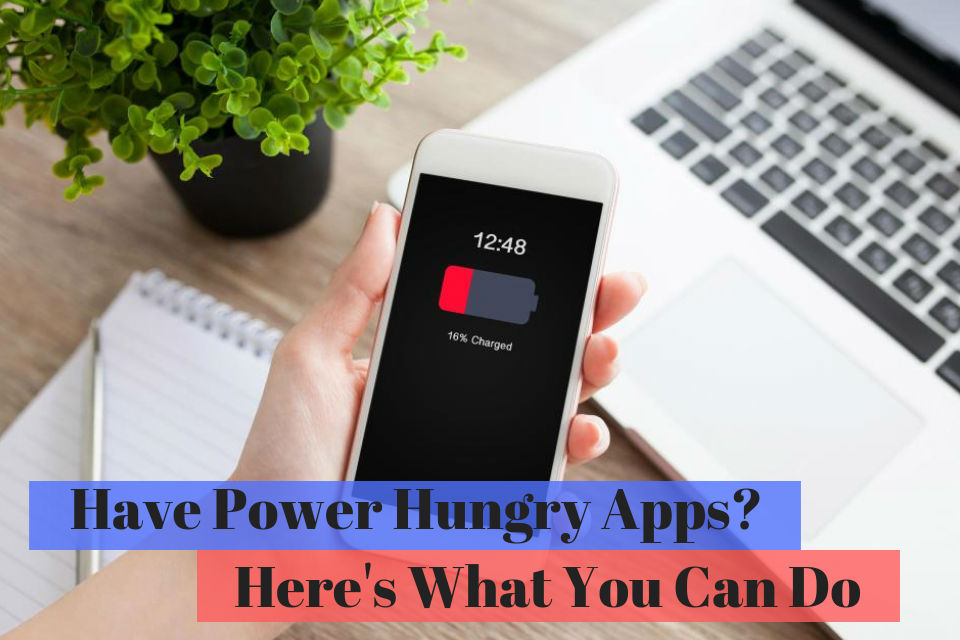 Power Hungry Apps You Need To Know About