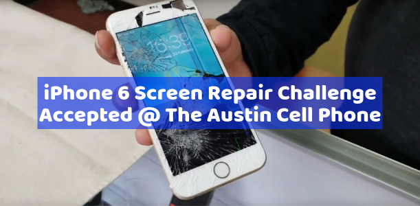 iPhone 6 Screen Repair Challenge Accepted @ The Austin Cell Phone